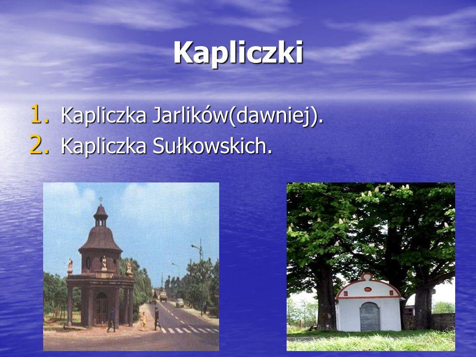 Kapliczki 1. Kapliczka Jarlików(dawniej). 2. Kapliczka Sułkowskich.