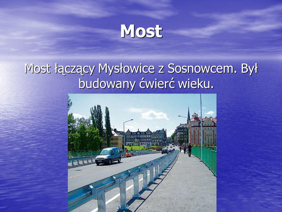 Most Most łączący Mysłowice z Sosnowcem. Był budowany ćwierć wieku.