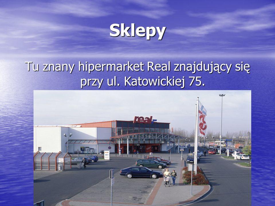 Sklepy Tu znany hipermarket Real znajdujący się przy ul. Katowickiej 75.