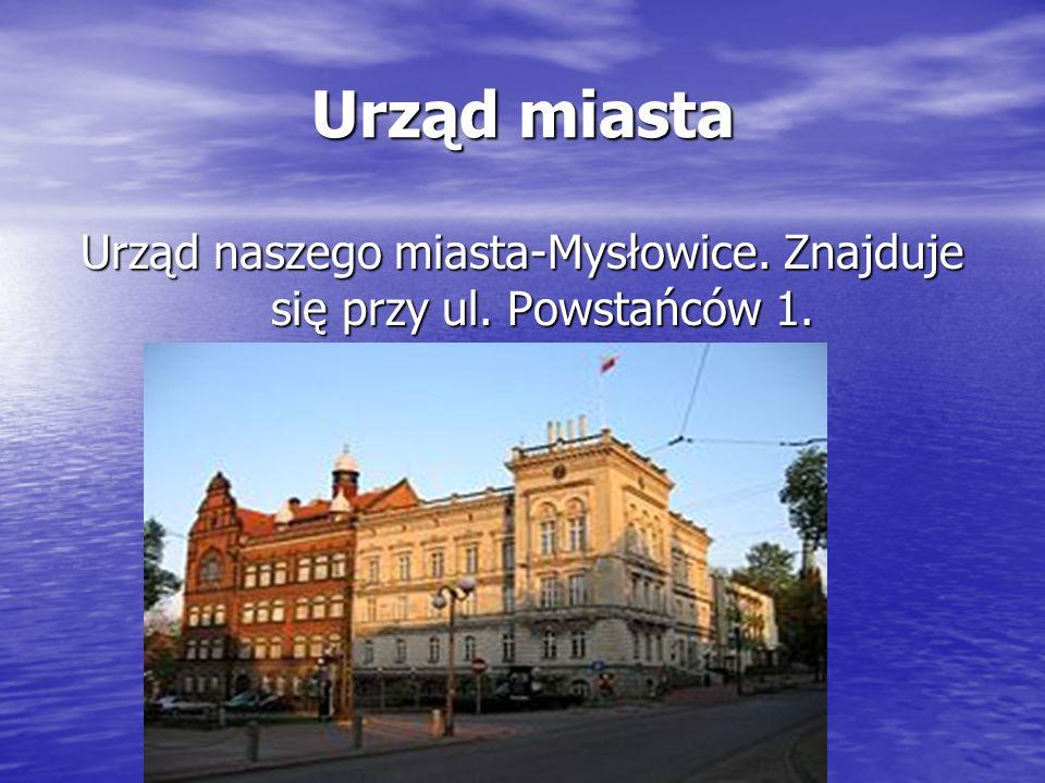 Urząd miasta Urząd naszego miasta-Mysłowice. Znajduje się przy ul. Powstańców 1.