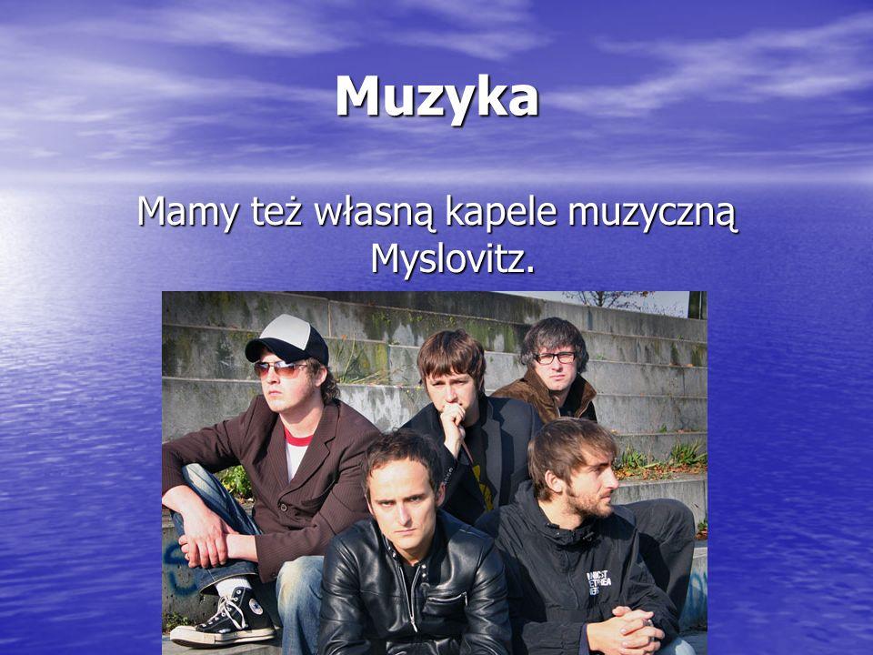Muzyka Mamy też własną kapele muzyczną Myslovitz.
