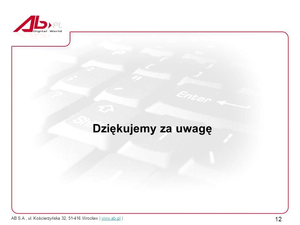AB S.A., ul. Kościerzyńska 32, 51-416 Wrocław | www.ab.pl |www.ab.pl 12 Dziękujemy za uwagę