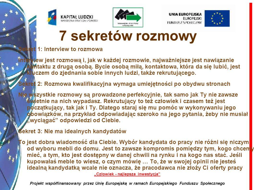 3 Człowiek - najlepsza inwestycja Projekt współfinansowany przez Unię Europejską w ramach Europejskiego Funduszu Społecznego 7 sekretów rozmowy Sekret
