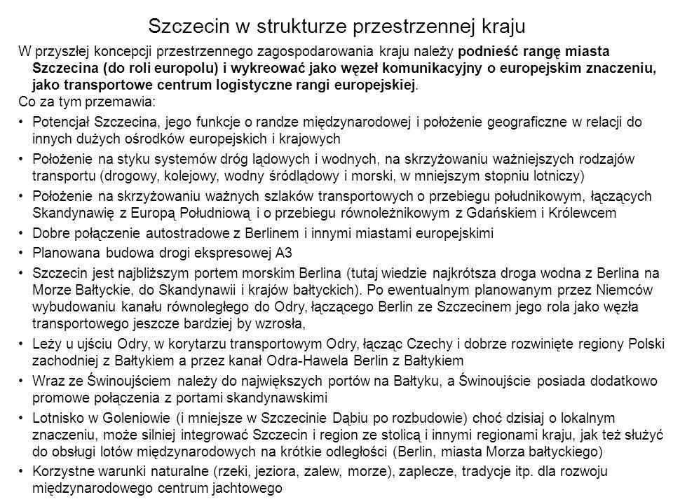 Szczecin w strukturze przestrzennej kraju W przyszłej koncepcji przestrzennego zagospodarowania kraju należy podnieść rangę miasta Szczecina (do roli