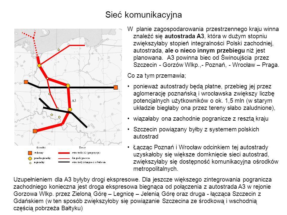 Sieć komunikacyjna W planie zagospodarowania przestrzennego kraju winna znaleźć się autostrada A3, która w dużym stopniu zwiększyłaby stopień integral