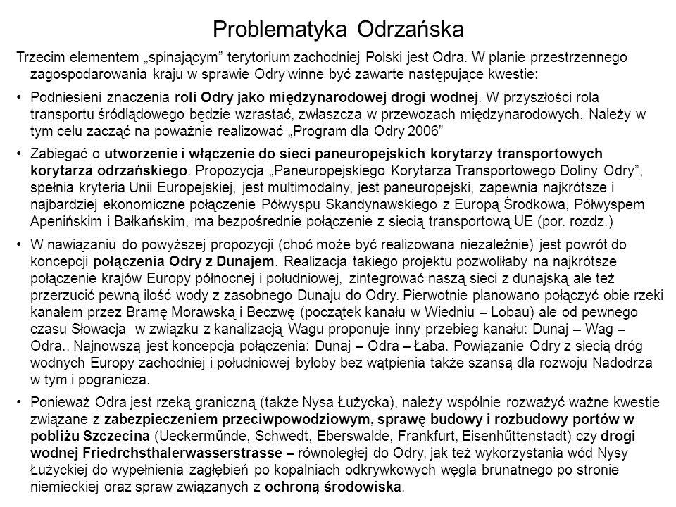 Problematyka Odrzańska Trzecim elementem spinającym terytorium zachodniej Polski jest Odra. W planie przestrzennego zagospodarowania kraju w sprawie O