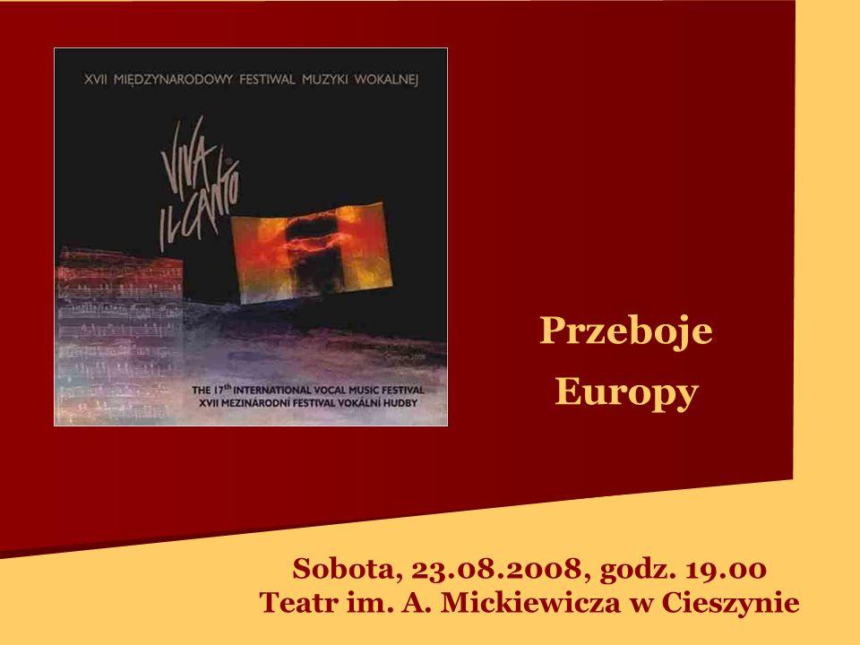 Przeboje Europy Sobota, 23.08.2008, godz. 19.00 Teatr im. A. Mickiewicza w Cieszynie