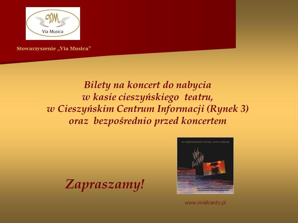 Bilety na koncert do nabycia w kasie cieszyńskiego teatru, w Cieszyńskim Centrum Informacji (Rynek 3) oraz bezpośrednio przed koncertem Zapraszamy.