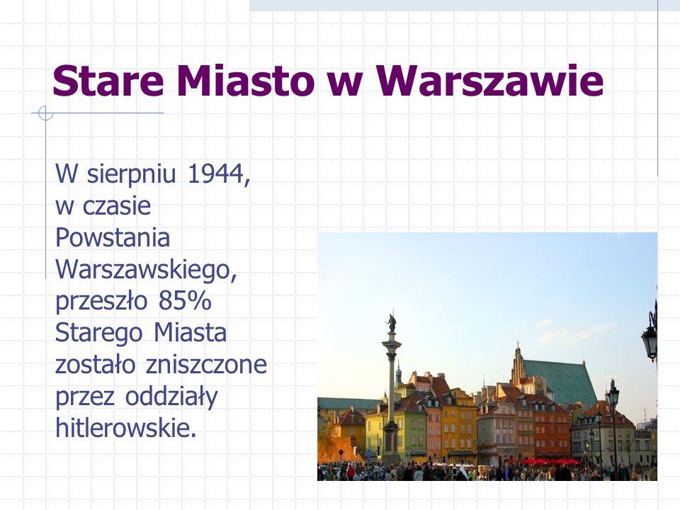 W sierpniu 1944, w czasie Powstania Warszawskiego, przeszło 85% Starego Miasta zostało zniszczone przez oddziały hitlerowskie.