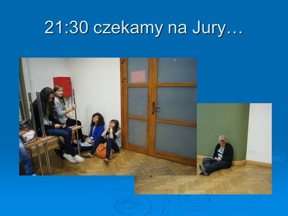 21:30 czekamy na Jury…