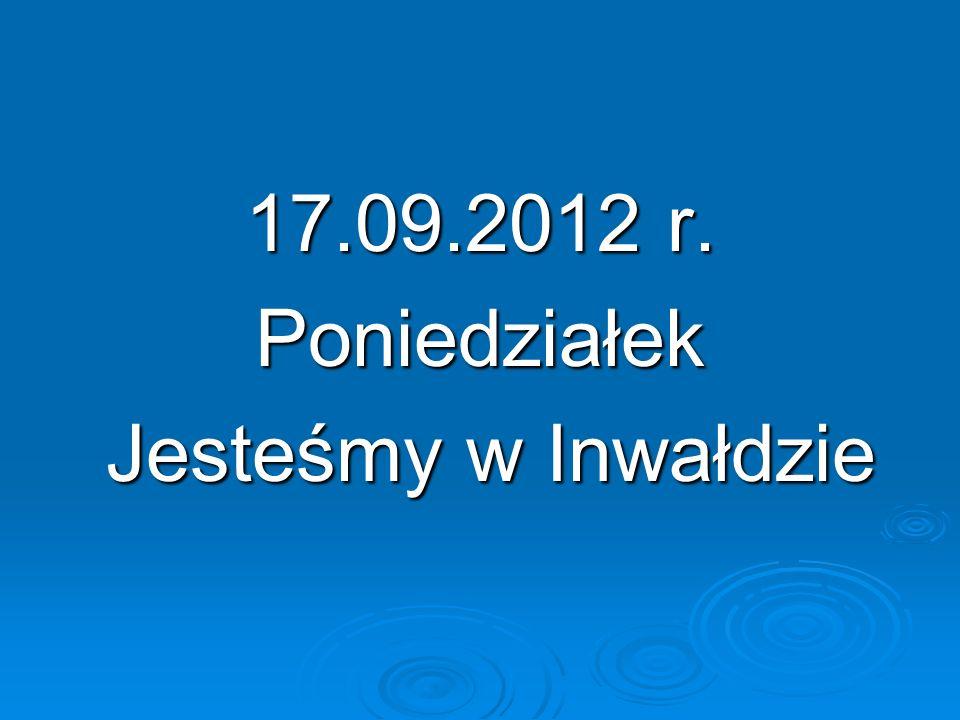 17.09.2012 r. Poniedziałek Jesteśmy w Inwałdzie Jesteśmy w Inwałdzie