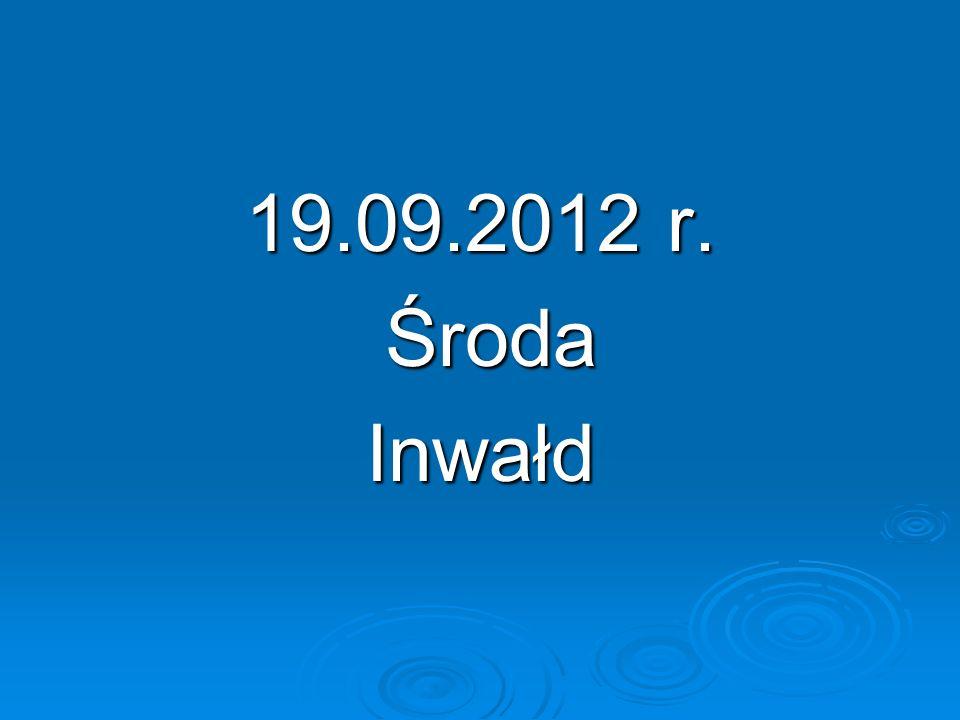 19.09.2012 r. Środa ŚrodaInwałd