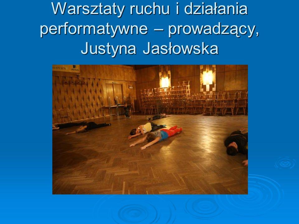 Warsztaty ruchu i działania performatywne – prowadzący, Justyna Jasłowska