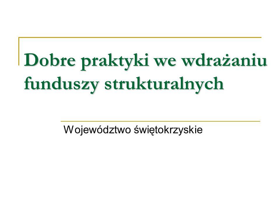 Dobre praktyki we wdrażaniu funduszy strukturalnych Województwo świętokrzyskie