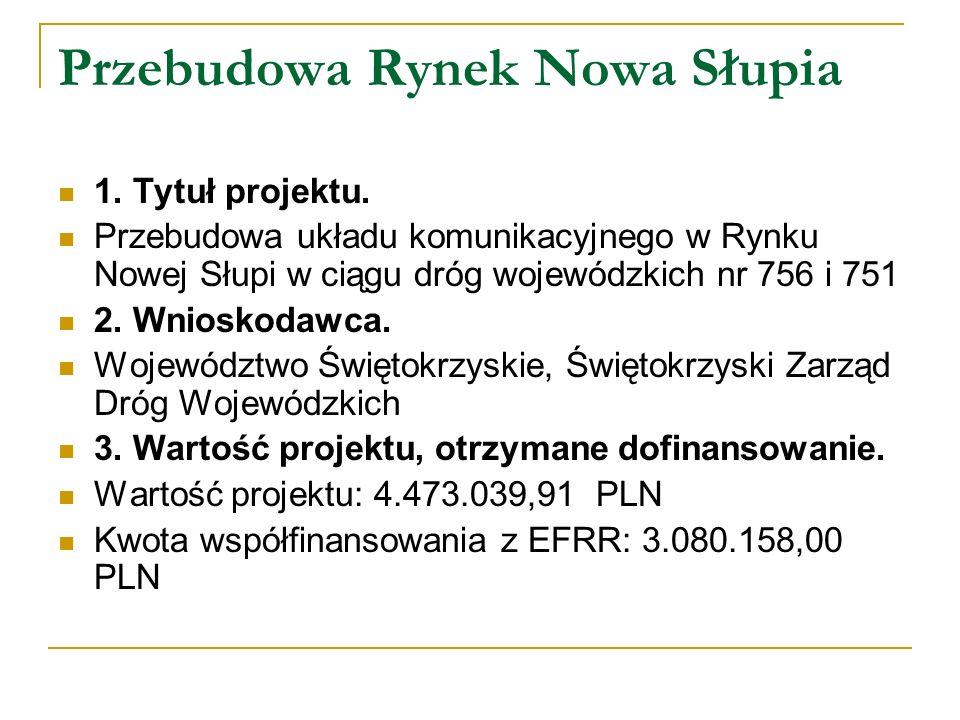 Przebudowa Rynek Nowa Słupia 1. Tytuł projektu. Przebudowa układu komunikacyjnego w Rynku Nowej Słupi w ciągu dróg wojewódzkich nr 756 i 751 2. Wniosk