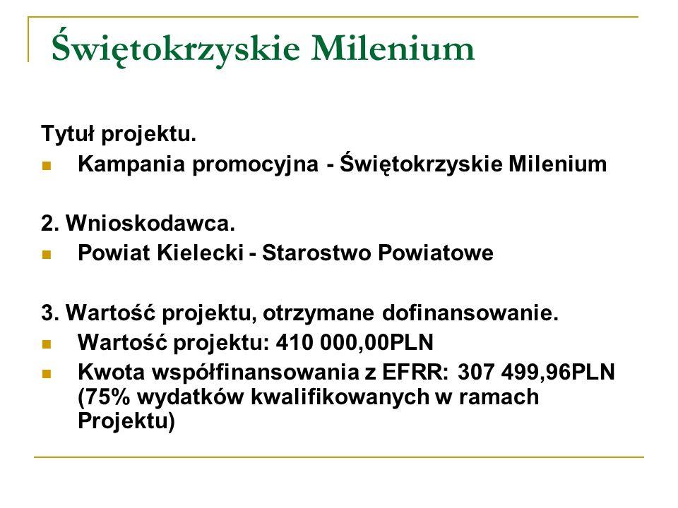Świętokrzyskie Milenium Tytuł projektu. Kampania promocyjna - Świętokrzyskie Milenium 2. Wnioskodawca. Powiat Kielecki - Starostwo Powiatowe 3. Wartoś