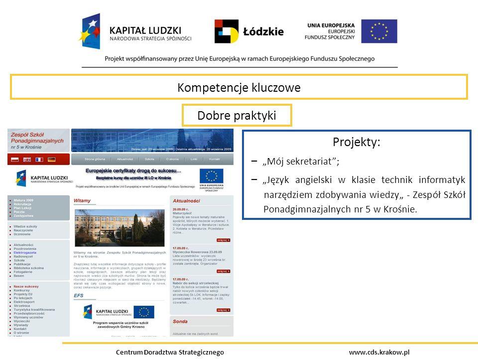 Centrum Doradztwa Strategicznego www.cds.krakow.pl Kompetencje kluczowe Dobre praktyki Projekty: – Mój sekretariat; – Język angielski w klasie technik