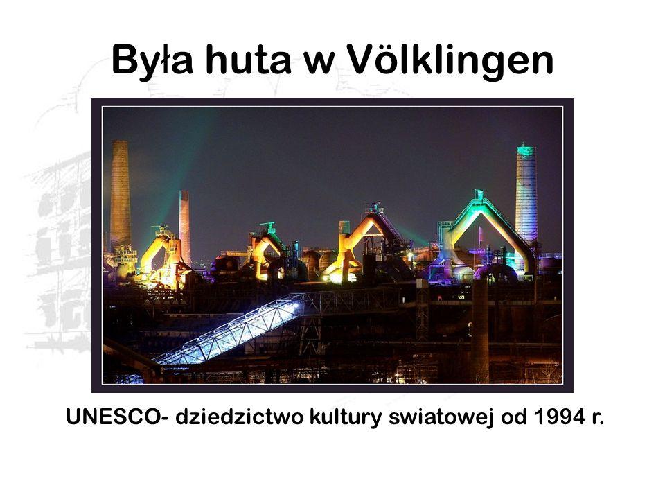 By ł a huta w Völklingen UNESCO- dziedzictwo kultury swiatowej od 1994 r.