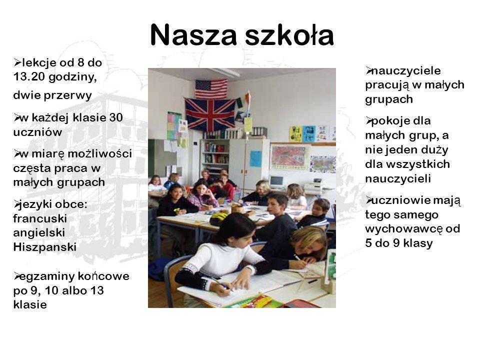 Nasza szko ł a lekcje od 8 do 13.20 godziny, dwie przerwy w ka ż dej klasie 30 uczniów w miar ę mo ż liwo ś ci cz ę sta praca w ma ł ych grupach jezyk