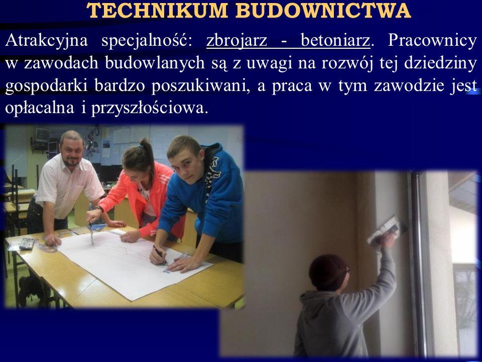 TECHNIKUM BUDOWNICTWA Atrakcyjna specjalność: zbrojarz - betoniarz. Pracownicy w zawodach budowlanych są z uwagi na rozwój tej dziedziny gospodarki ba