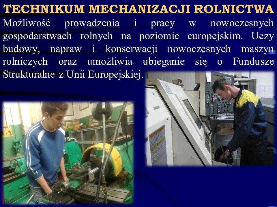 TECHNIKUM MECHANIZACJI ROLNICTWA Możliwość prowadzenia i pracy w nowoczesnych gospodarstwach rolnych na poziomie europejskim. Uczy budowy, napraw i ko