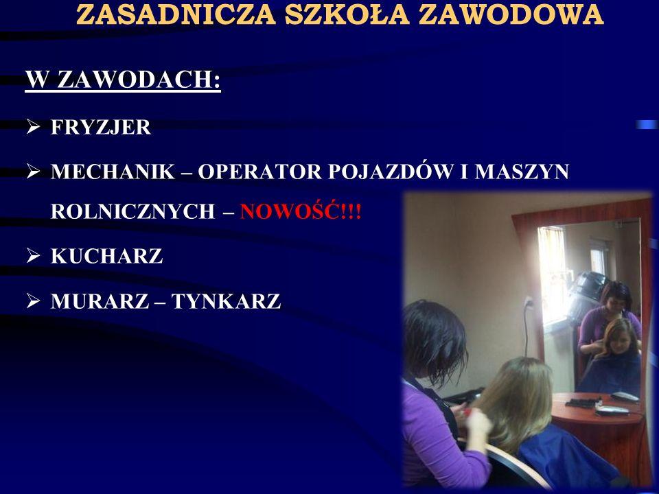 ZASADNICZA SZKOŁA ZAWODOWA W ZAWODACH:W ZAWODACH: FRYZJER FRYZJER MECHANIK – OPERATOR POJAZDÓW I MASZYN ROLNICZNYCH – NOWOŚĆ!!! MECHANIK – OPERATOR PO