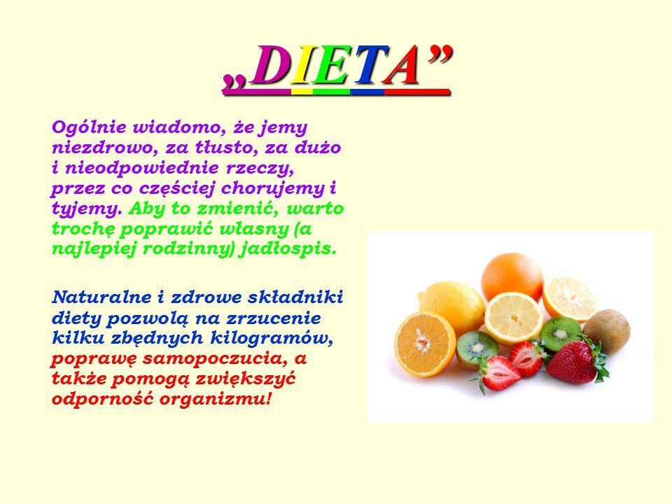 DIETADIETADIETADIETA Ogólnie wiadomo, że jemy niezdrowo, za tłusto, za dużo i nieodpowiednie rzeczy, przez co częściej chorujemy i tyjemy. Aby to zmie