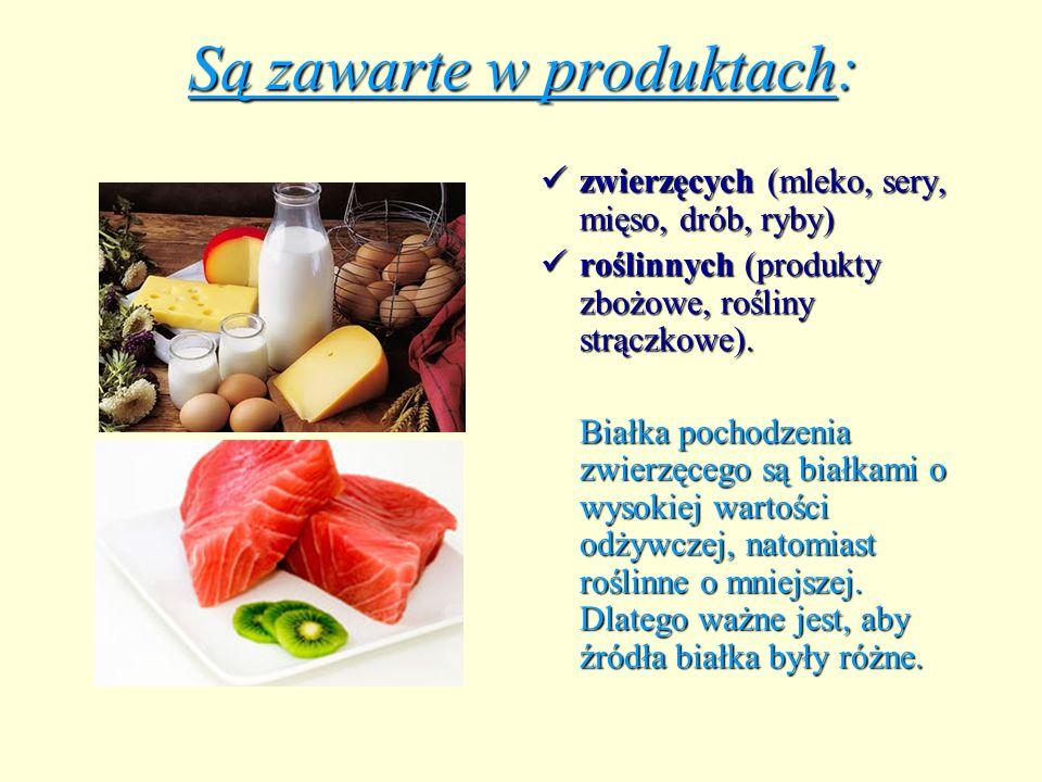 Są zawarte w produktach: zwierzęcych (mleko, sery, mięso, drób, ryby) zwierzęcych (mleko, sery, mięso, drób, ryby) roślinnych (produkty zbożowe, rośli