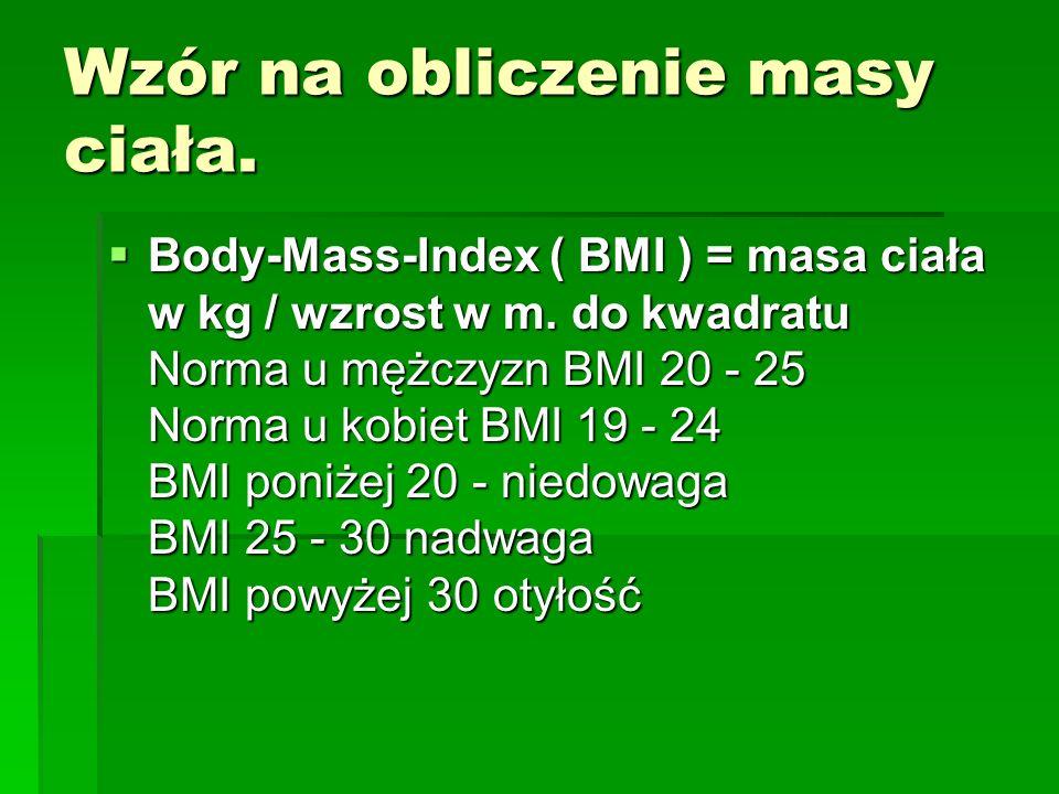 Wzór na obliczenie masy ciała. Body-Mass-Index ( BMI ) = masa ciała w kg / wzrost w m. do kwadratu Norma u mężczyzn BMI 20 - 25 Norma u kobiet BMI 19