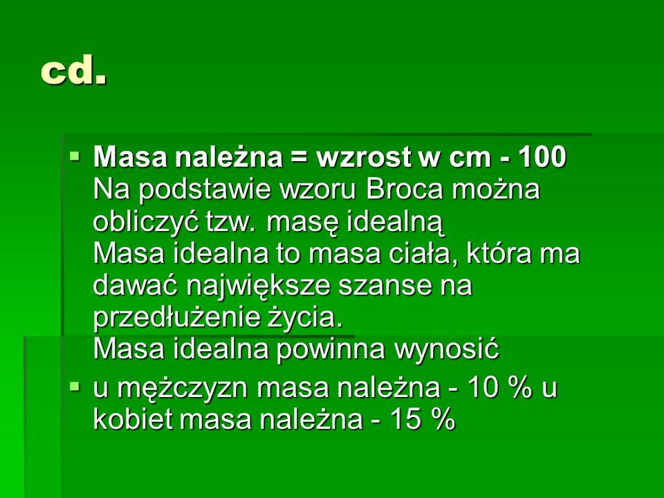 cd. Masa należna = wzrost w cm - 100 Na podstawie wzoru Broca można obliczyć tzw. masę idealną Masa idealna to masa ciała, która ma dawać największe s