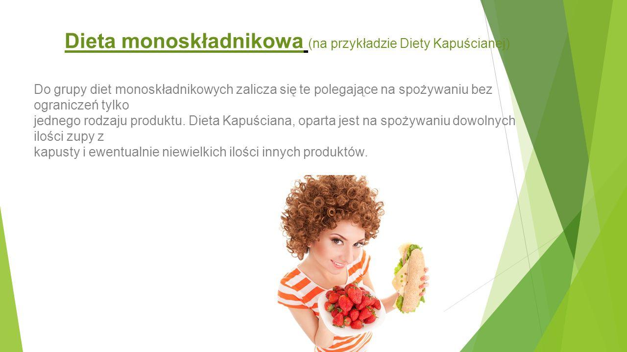 Dieta monoskładnikowa (na przykładzie Diety Kapuścianej) Do grupy diet monoskładnikowych zalicza się te polegające na spożywaniu bez ograniczeń tylko