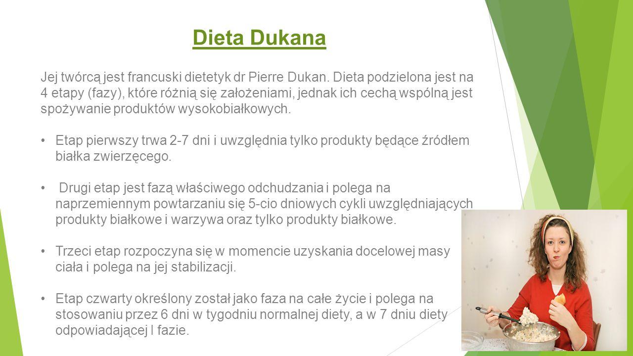 Dieta Dukana Jej twórcą jest francuski dietetyk dr Pierre Dukan. Dieta podzielona jest na 4 etapy (fazy), które różnią się założeniami, jednak ich cec