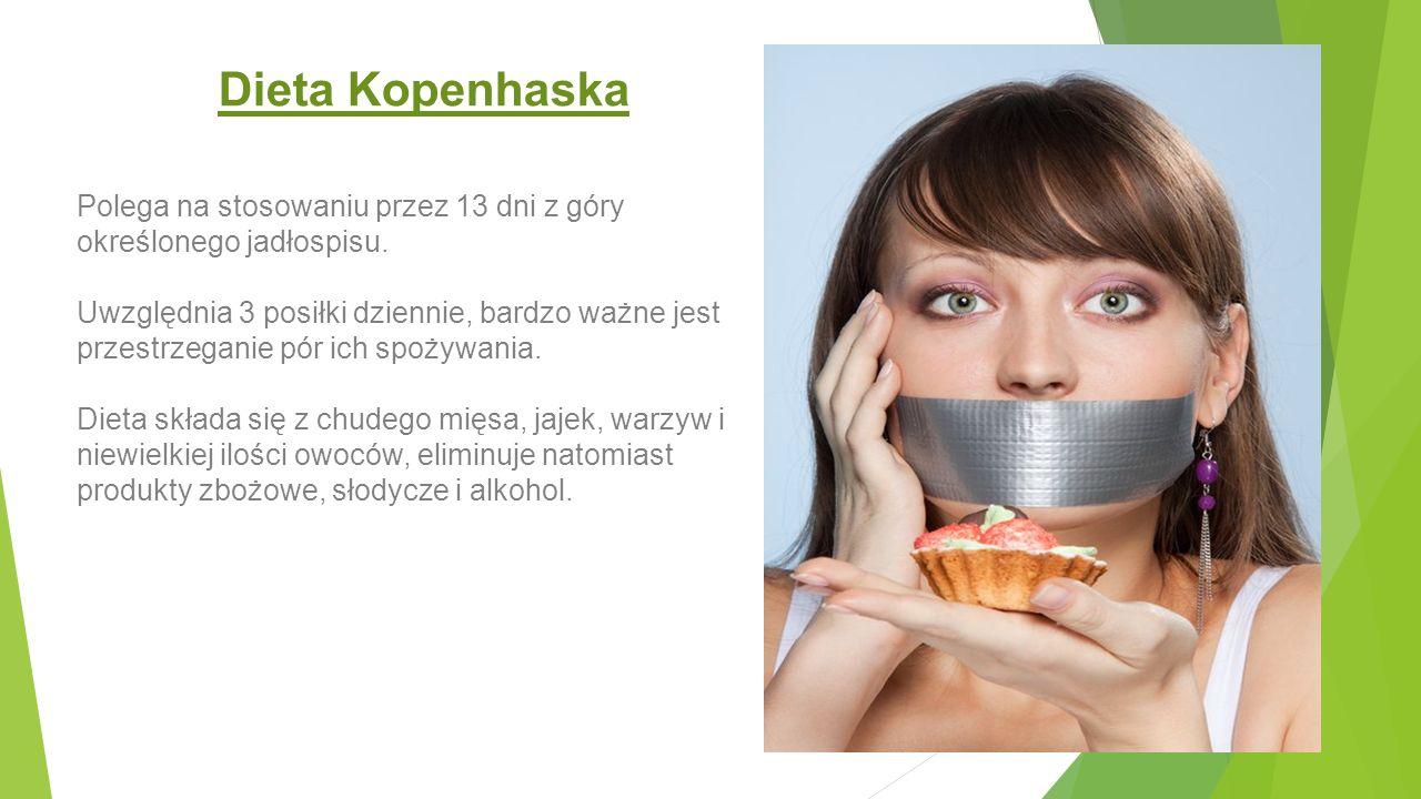 Dieta Kopenhaska Polega na stosowaniu przez 13 dni z góry określonego jadłospisu. Uwzględnia 3 posiłki dziennie, bardzo ważne jest przestrzeganie pór