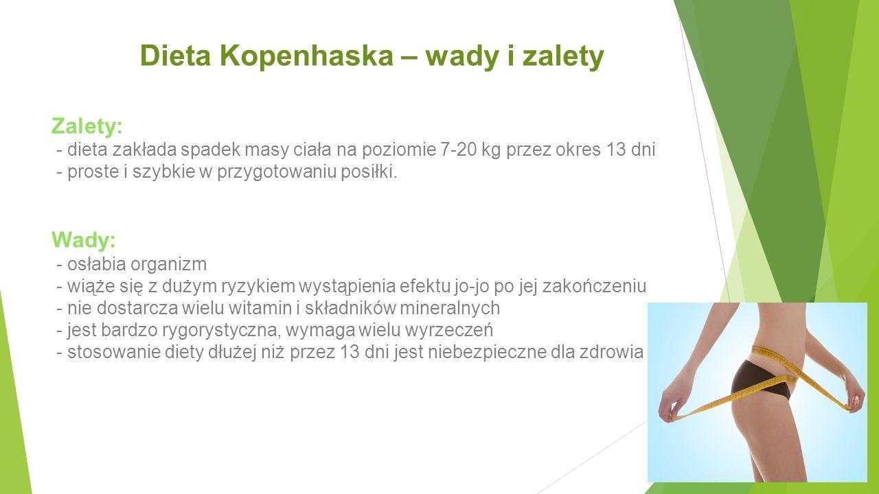 Dieta Kopenhaska – wady i zalety Zalety: - dieta zakłada spadek masy ciała na poziomie 7-20 kg przez okres 13 dni - proste i szybkie w przygotowaniu p