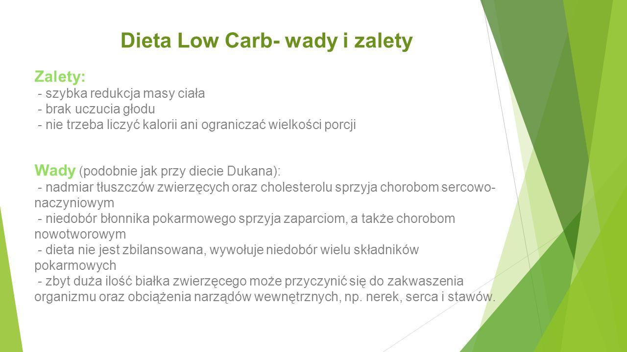 Dieta Low Carb- wady i zalety Zalety: - szybka redukcja masy ciała - brak uczucia głodu - nie trzeba liczyć kalorii ani ograniczać wielkości porcji Wa