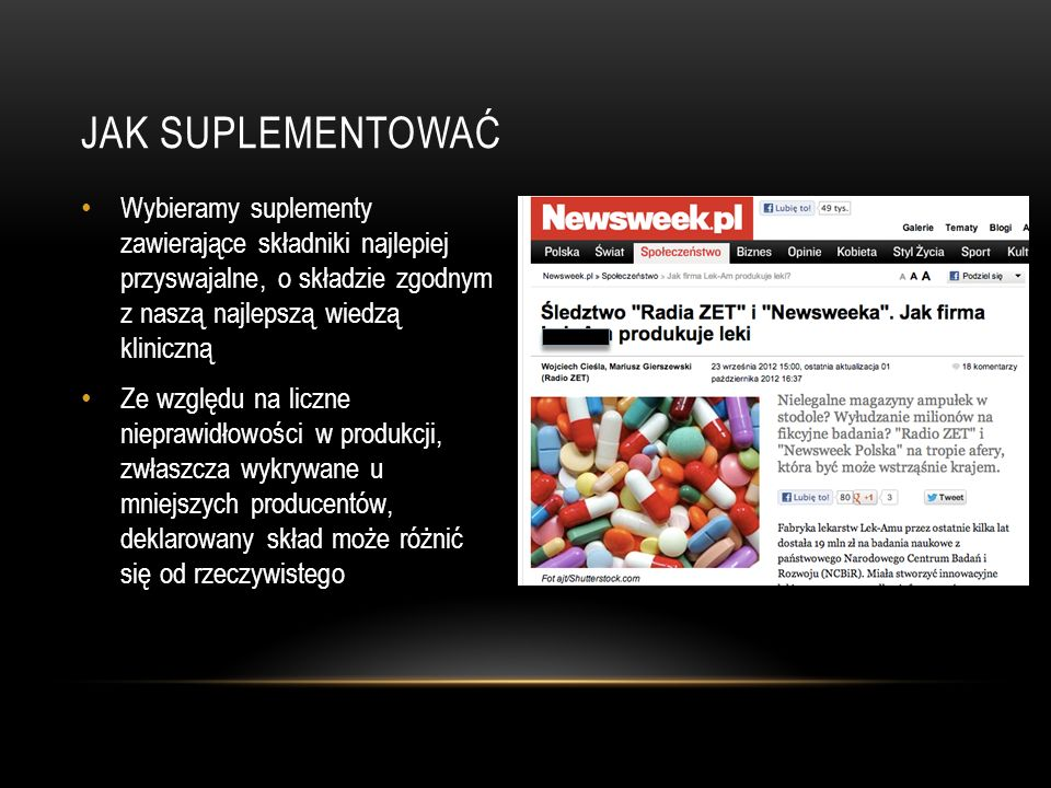 JAK SUPLEMENTOWAĆ Wybieramy suplementy zawierające składniki najlepiej przyswajalne, o składzie zgodnym z naszą najlepszą wiedzą kliniczną Ze względu