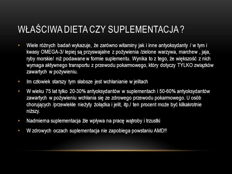 WŁAŚCIWA DIETA CZY SUPLEMENTACJA ? Wiele różnych badań wykazuje, że zarówno witaminy jak i inne antyoksydanty / w tym i kwasy OMEGA-3/ lepiej są przys