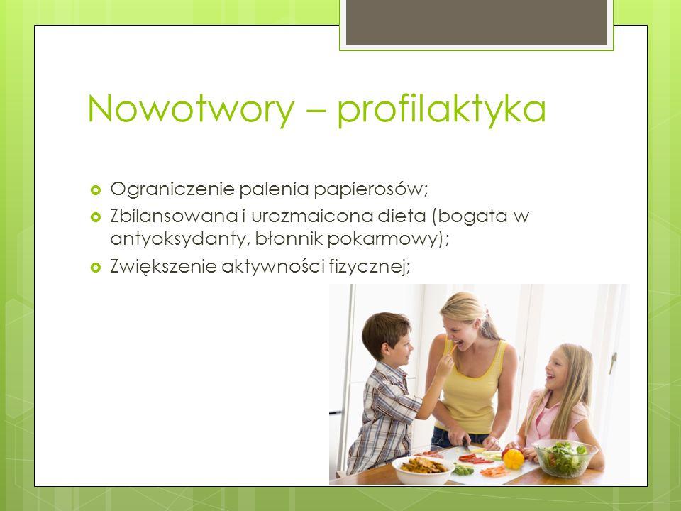 Nowotwory – profilaktyka Ograniczenie palenia papierosów; Zbilansowana i urozmaicona dieta (bogata w antyoksydanty, błonnik pokarmowy); Zwiększenie ak