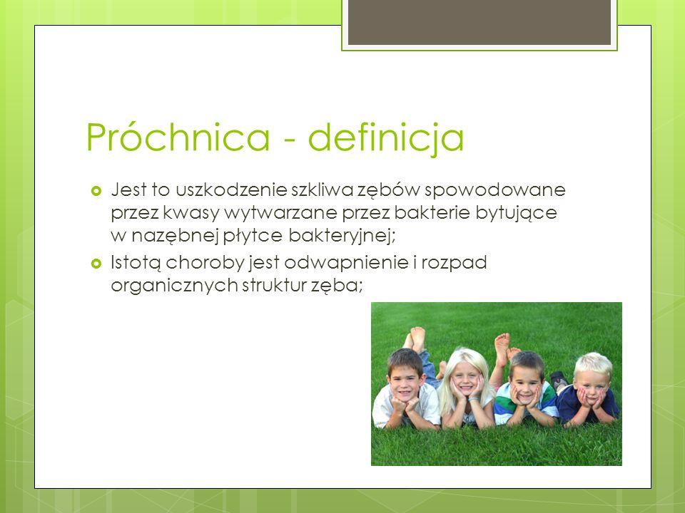 Próchnica - definicja Jest to uszkodzenie szkliwa zębów spowodowane przez kwasy wytwarzane przez bakterie bytujące w nazębnej płytce bakteryjnej; Isto