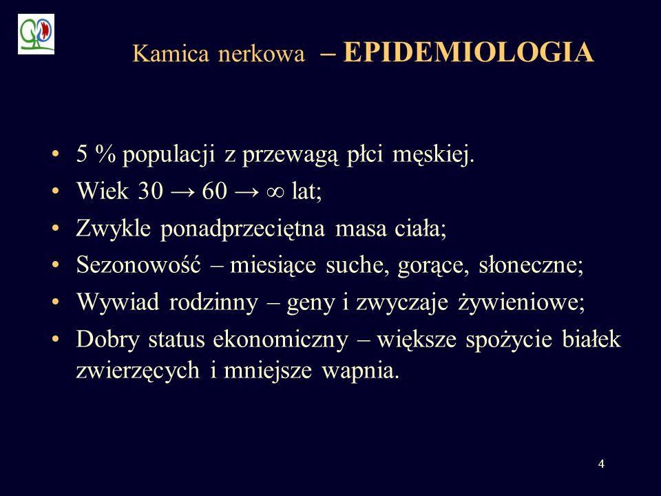 4 Kamica nerkowa – EPIDEMIOLOGIA 5 % populacji z przewagą płci męskiej. Wiek 30 60 lat; Zwykle ponadprzeciętna masa ciała; Sezonowość – miesiące suche