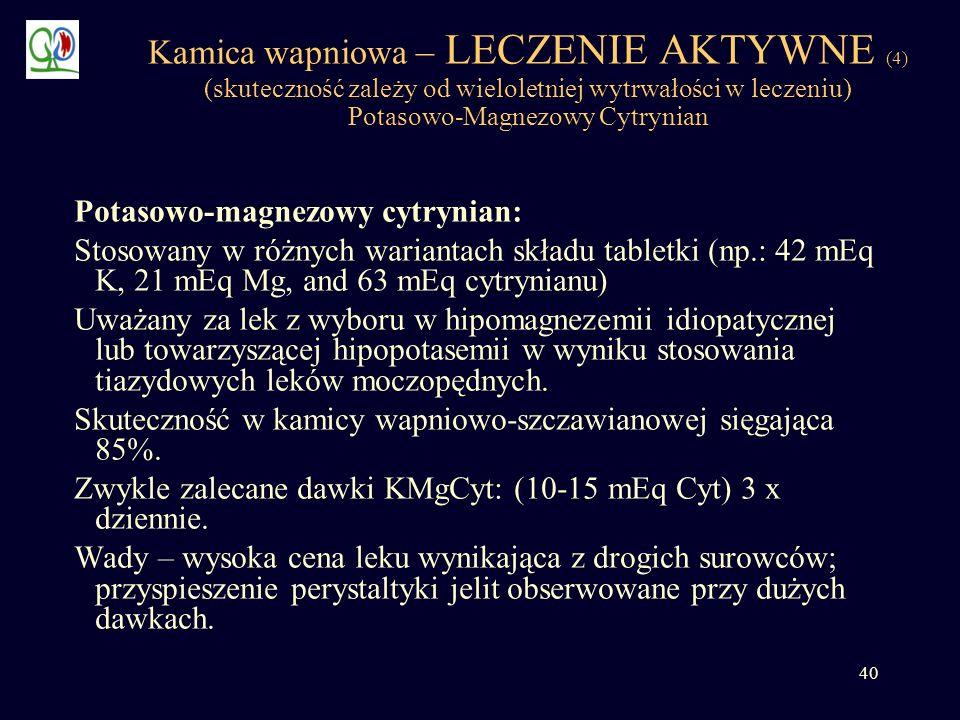 40 Kamica wapniowa – LECZENIE AKTYWNE (4) (skuteczność zależy od wieloletniej wytrwałości w leczeniu) Potasowo-Magnezowy Cytrynian Potasowo-magnezowy