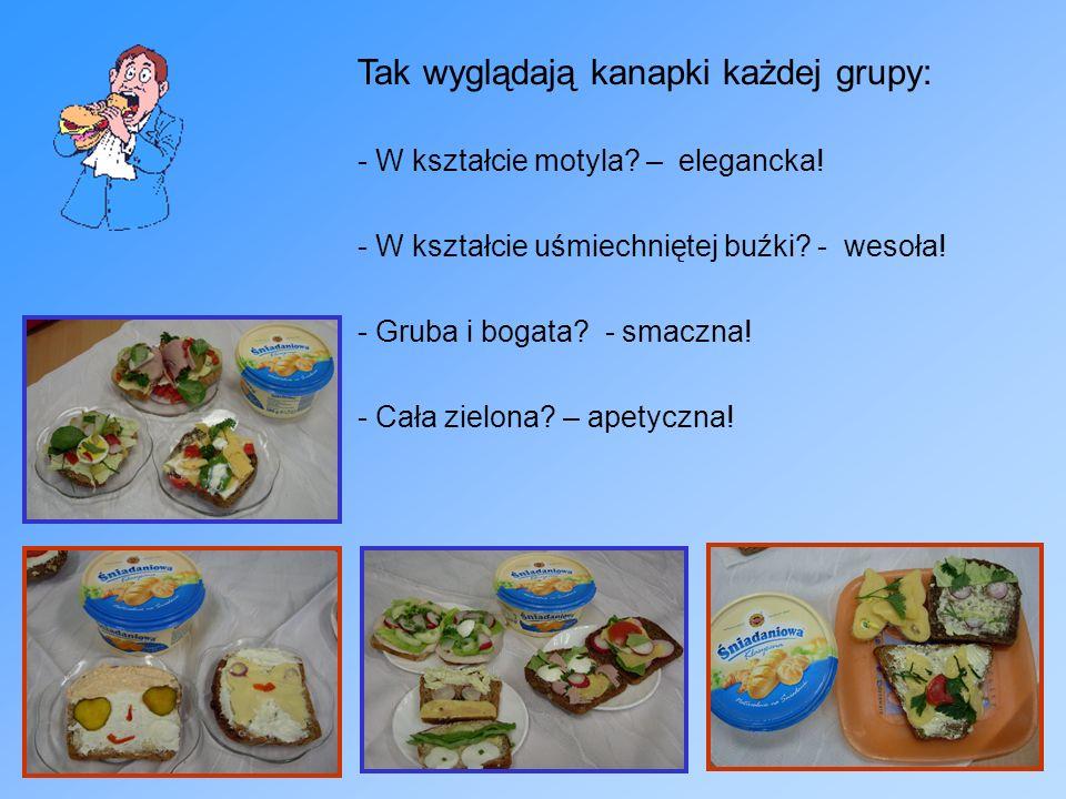 Tak wyglądają kanapki każdej grupy: - W kształcie motyla? – elegancka! - W kształcie uśmiechniętej buźki? - wesoła! - Gruba i bogata? - smaczna! - Cał