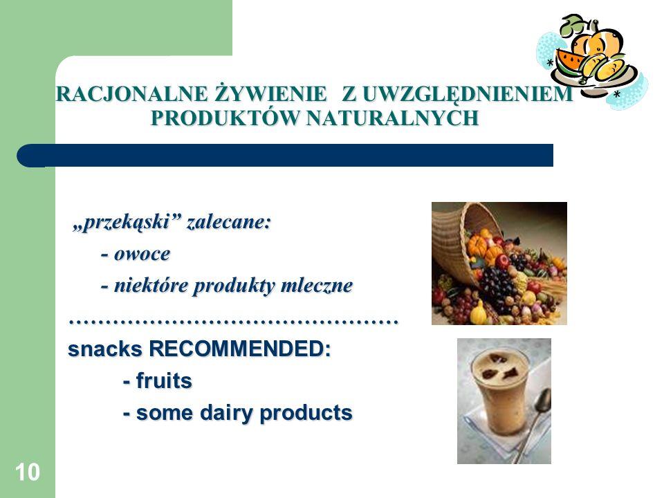 10 przekąski zalecane: przekąski zalecane: - owoce - owoce - niektóre produkty mleczne - niektóre produkty mleczne……………………………………… snacks RECOMMENDED: