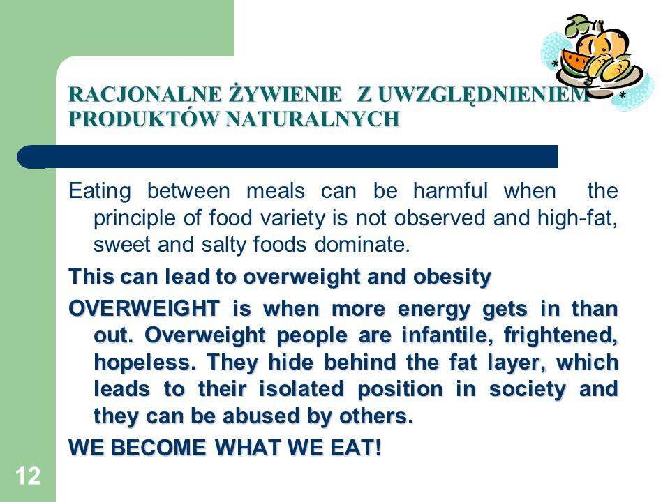 RACJONALNE ŻYWIENIE Z UWZGLĘDNIENIEM PRODUKTÓW NATURALNYCH Eating between meals can be harmful when the principle of food variety is not observed and