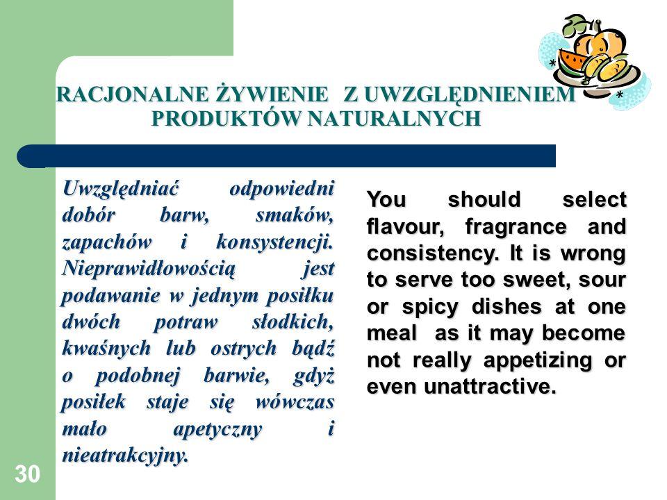 30 RACJONALNE ŻYWIENIE Z UWZGLĘDNIENIEM PRODUKTÓW NATURALNYCH Uwzględniać odpowiedni dobór barw, smaków, zapachów i konsystencji. Nieprawidłowością je