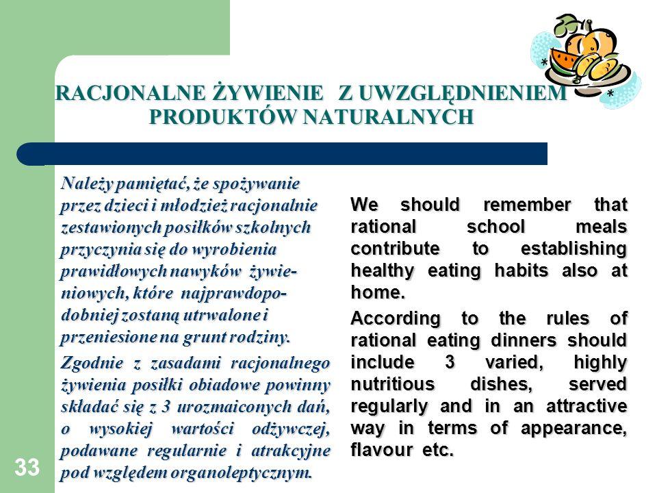 33 RACJONALNE ŻYWIENIE Z UWZGLĘDNIENIEM PRODUKTÓW NATURALNYCH Należy pamiętać, że spożywanie przez dzieci i młodzież racjonalnie zestawionych posiłków
