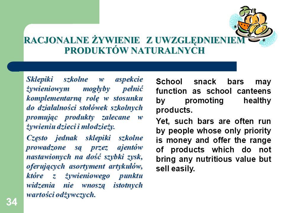34 RACJONALNE ŻYWIENIE Z UWZGLĘDNIENIEM PRODUKTÓW NATURALNYCH Sklepiki szkolne w aspekcie żywieniowym mogłyby pełnić komplementarną rolę w stosunku do