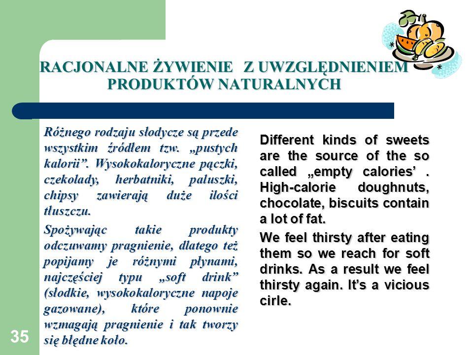 35 RACJONALNE ŻYWIENIE Z UWZGLĘDNIENIEM PRODUKTÓW NATURALNYCH Różnego rodzaju słodycze są przede wszystkim źródłem tzw. pustych kalorii. Wysokokaloryc