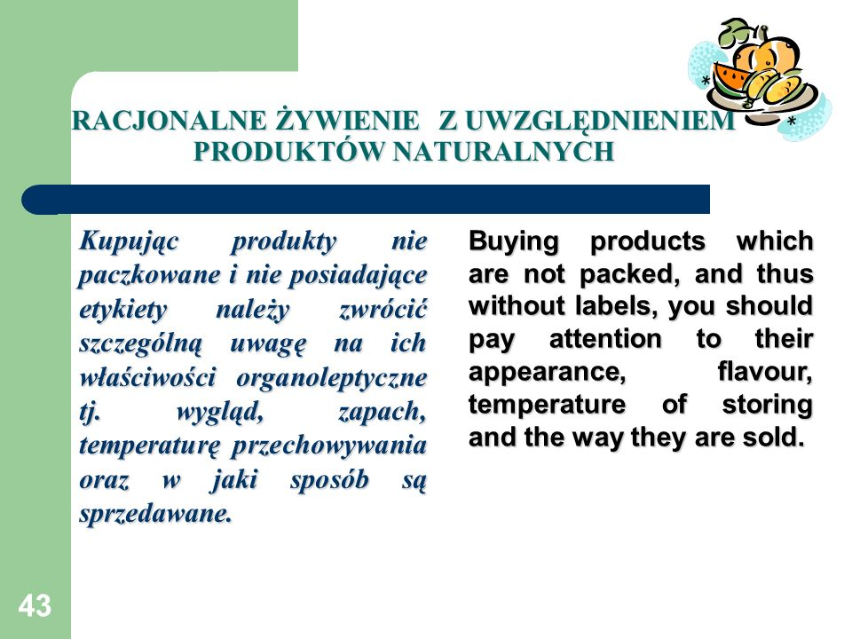 43 RACJONALNE ŻYWIENIE Z UWZGLĘDNIENIEM PRODUKTÓW NATURALNYCH Kupując produkty nie paczkowane i nie posiadające etykiety należy zwrócić szczególną uwa