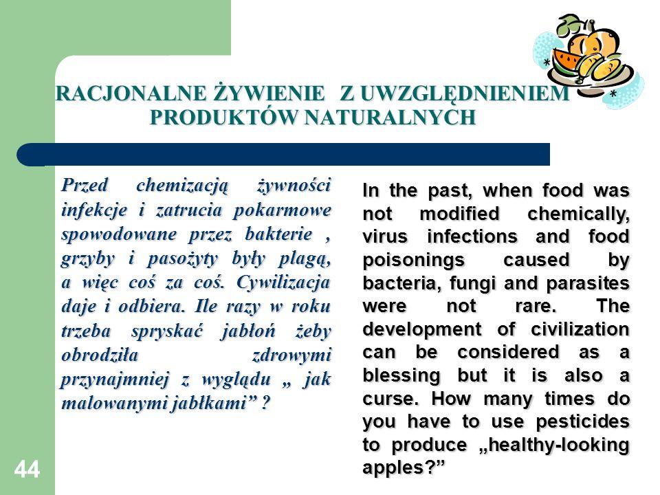 44 RACJONALNE ŻYWIENIE Z UWZGLĘDNIENIEM PRODUKTÓW NATURALNYCH Przed chemizacją żywności infekcje i zatrucia pokarmowe spowodowane przez bakterie, grzy